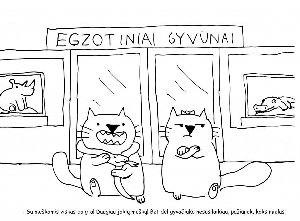 Čia turėtų būti paveiksliukas, kuriame katinas išeina iš egzotinių gyvūnų parduotuvęs nusipirkęs smauglį, žadėdamas, kad su meškomis viskas baigta.
